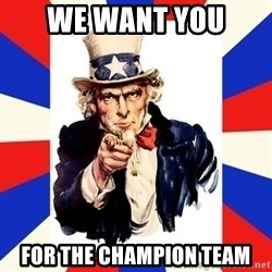 uncle sam i want you - we want you  for the Champion team