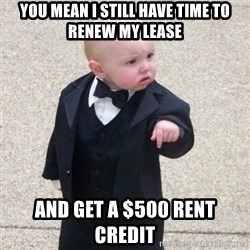 Mafia Baby - You mean i still have time to renew my lease and get a $500 rent credit