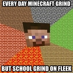 Minecraft Steve - every day minecraft grind but school grind on fleek