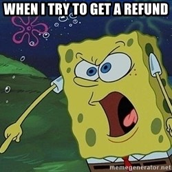Spongebob Rage - when i try to get a refund