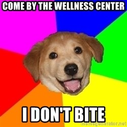 Advice Dog - Come by the wellness Center I don't bite