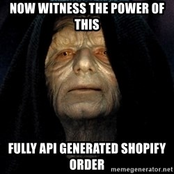 Star Wars Emperor - NOw witness the power of this Fully API GENERATED SHOPIFY ORDER
