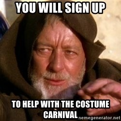JEDI KNIGHT - you will sign up to help with the costume carnival