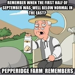 Pepperidge Farm Remembers Meme - Remember when the first half of september was  well below normal in the east? pepperidge farm  remembers
