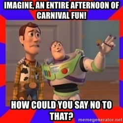 Everywhere - Imagine, an entire afternoon of Carnival fun! How could you say no to that?