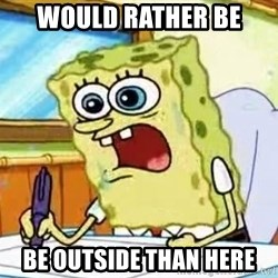 Spongebob What I Learned In Boating School Is - would rather be be outside than here
