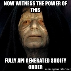 Star Wars Emperor - Now witness the power of this Fully API generATED SHOIFY ORDER