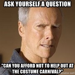 "Clint Eastwood - Ask yourself a question ""CAN YOU AFFORD NOT TO HELP OUT AT THE COSTUME CARNIVAL?"""