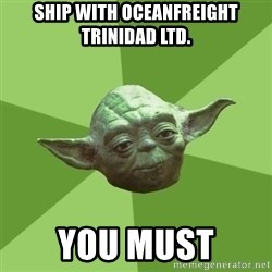 Advice Yoda Gives - ship with oceanfreight trinidad ltd. you must
