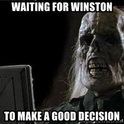 OP will surely deliver skeleton - Waiting for winston to make a good decision