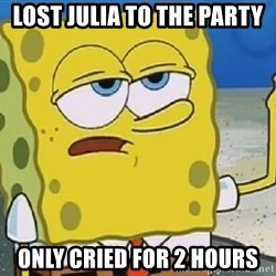 Only Cried for 20 minutes Spongebob - lost julia to the party  only cried for 2 hours