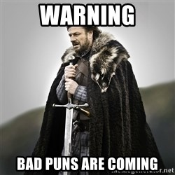 Game of Thrones - Warning Bad PUns are coming
