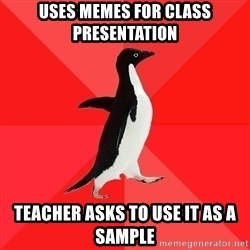 Socially Awesome Penguin - Uses memes for class presentation Teacher asks to use it as a sample