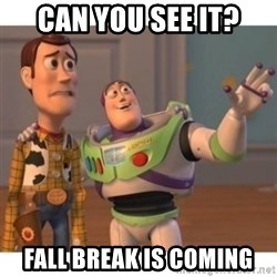 Toy story - can you see it? fall break is coming