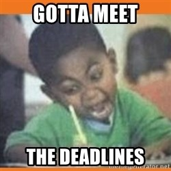 I FUCKING LOVE  - Gotta meet the deadlines