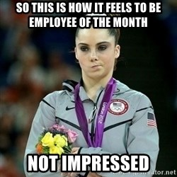 McKayla Maroney Not Impressed - so this is how it feels to be employee of the month Not impressed