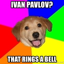 Advice Dog - Ivan Pavlov? That rings a bell