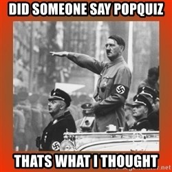 Heil Hitler - did someone say popquiz thats what i thought