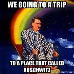 Bed Time Hitler - We going to a trip to a place that called auschwitz