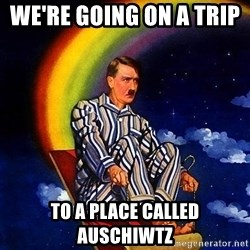 Bed Time Hitler - We're going on a trip    to a place called Auschiwtz