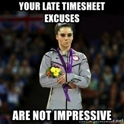 Unimpressed McKayla Maroney - Your Late Timesheet Excuses are not impressive