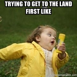 Little girl running away - trying to get to the land first like