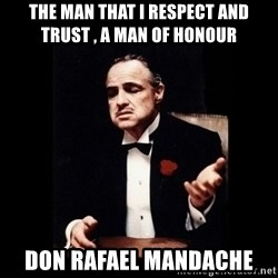 The Godfather - The man that i respect and trust , a man of honour Don Rafael mandache