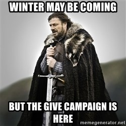 Game of Thrones - winter may be coming but the give campaign is here