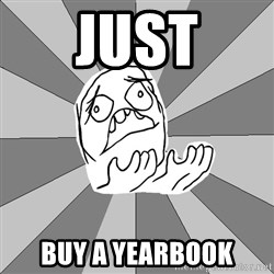 Whyyy??? - just buy a yearbook