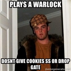 Scumbag Steve - plays a warlock dosnt give cookies SS or drop gate