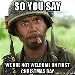 Tropic Thunder Downey - So you say  we are not welcome on first christmas day