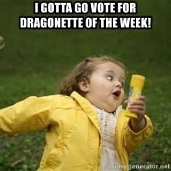 Little girl running away - I gotta go vote for Dragonette of the week!