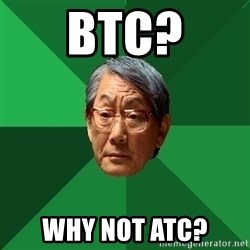 High Expectations Asian Father - BTC? WHY NOT ATC?