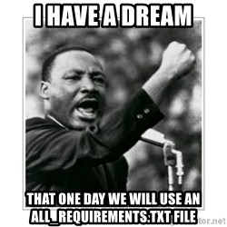 I HAVE A DREAM - I have a dream that one day we will use an all_requirements.txt file