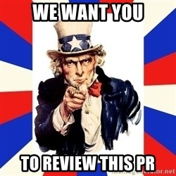 uncle sam i want you - we want you to review this pr