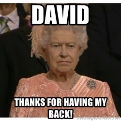 Unimpressed Queen - David Thanks For Having My Back!