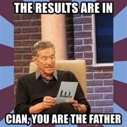 maury povich lol - THe results are in Cian, you are the father