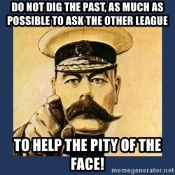 your country needs you - Do not dig the past, as much as possible to ask the other league to help the pity of the face!