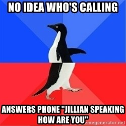 "Socially Awkward to Awesome Penguin - no idea who's calling answers phone ""Jillian speaking how are you"""
