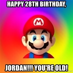 Mario Says - Happy 28th Birthday, JORDAN!!! You're old!