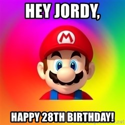 Mario Says - Hey Jordy, happy 28th birthday!
