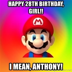 Mario Says - Happy 28th Birthday, Girl!! I mean, Anthony!