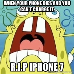 Enraged Spongebob - when your phone dies and you can't charge it r.i.p iphone 7