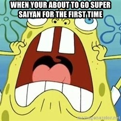 Enraged Spongebob - when your about to go super saiyan for the first time