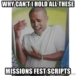 Why Can't I Hold All These?!?!? - why can't i hold all these missions fest scripts