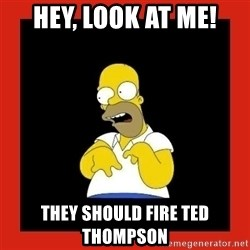 Homer retard - Hey, look at me! They sHould fire ted thompson