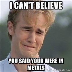 Dawson's Creek - I can't believe you said your were in metals