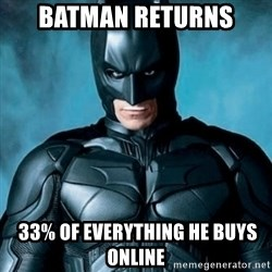 Blatantly Obvious Batman - Batman returns  33% of everything he buys online
