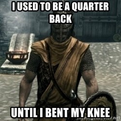 skyrim whiterun guard - I USED TO BE A QUARTER back UNTIL I BENT My knee