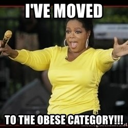 Overly-Excited Oprah!!!  - I've moved to the obese category!!!